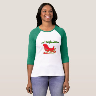 Funny Christmas Cuz I Sleigh...All Day T-Shirt