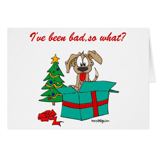 Funny Christmas Dog I've Been Bad, So What? Greeting Card   Zazzle