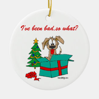Funny Christmas Dog I've Been Bad, So What? Ornaments