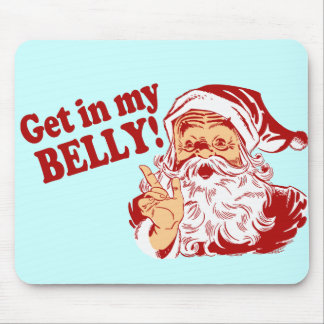 Funny Christmas Get in my Belly Mouse Pad