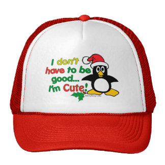 Funny Christmas I don t have to be good I m cute Trucker Hat