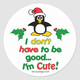 Funny Christmas I don t have to be good I m cute Round Stickers
