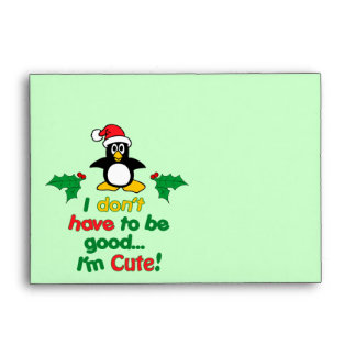 Funny Christmas I don't have to be good I'm cute! Envelope