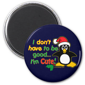 Funny Christmas I don't have to be good I'm cute! 2 Inch Round Magnet