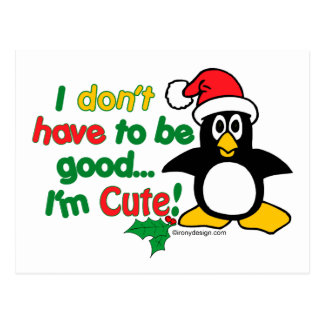 Funny Christmas I don't have to be good I'm cute! Postcard