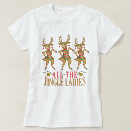 Funny Christmas Reindeer All the Jingle Ladies T_Shirt