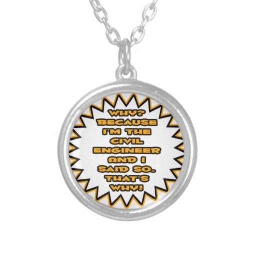 Funny Civil Engineer ... Because I Said So Round Pendant Necklace