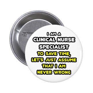 Funny Clinical Nurse Specialist T-Shirts and Gifts Pinback Button