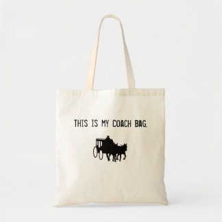 Funny Coach Bag! Sarcastic Stage Coach! Budget Tote Bag
