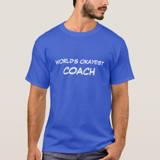 Funny coaching t shirt | World's Okayest Coach