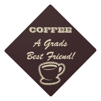 Funny Coffee A Grads Best Friend Graduation Cap