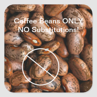 Funny Coffee Beans Only Not Pinto Beans Square Sticker