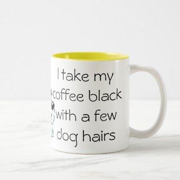 Coffee Themed Funny Coffee black with Dog hair Mug