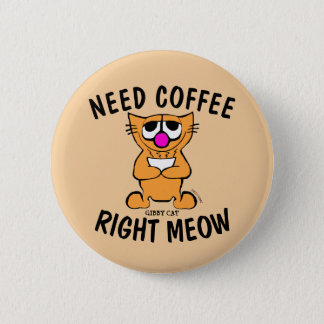 Funny COFFEE CAT Buttons, GIBBY CAT Pinback Button
