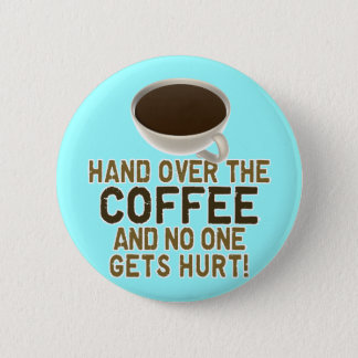 Funny Coffee Lover Button
