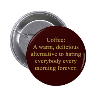 FUNNY COFFEE SAYING WARM DELICIOUS ALTERNATIVE TO BUTTON