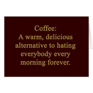FUNNY COFFEE SAYING WARM DELICIOUS ALTERNATIVE TO GREETING CARD