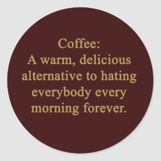 FUNNY COFFEE SAYING WARM DELICIOUS ALTERNATIVE TO CLASSIC ROUND STICKER