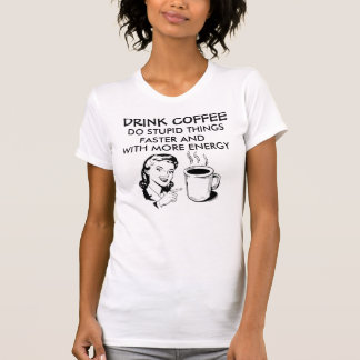 Funny Coffee T-shirts, Do stupid things faster T-Shirt