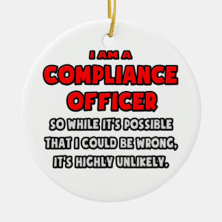 Funny Compliance Officer .. Highly Unlikely Ceramic Ornament