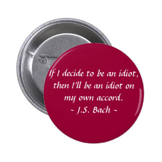 Funny Composer Quotes - Bach Pinback Button
