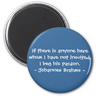 Funny Composer Quotes - Brahms 2 Inch Round Magnet