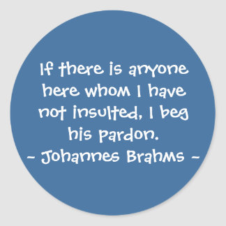 Funny Composer Quotes - Brahms Classic Round Sticker