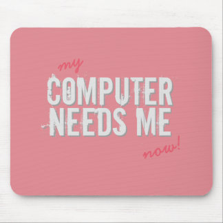 Funny COMPUTER NEEDS ME Girly Pink on any Color Mouse Pad