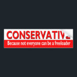 "Funny CONSERVATIVE Bumper Sticker<br><div class=""desc"">CONSERVATIVE,  Because not everyone can be a freeloader</div>"