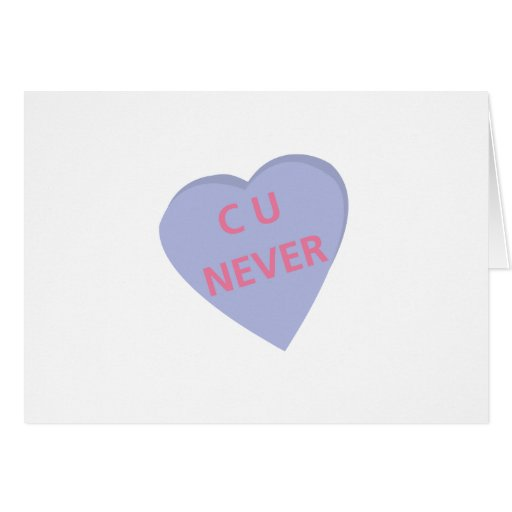 Funny conversation heart: C U Never! t-shirts Card