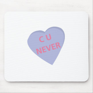 Funny conversation heart: C U Never! t-shirts Mouse Pad