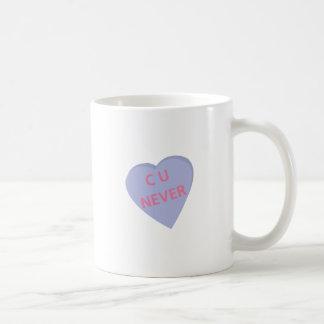 Funny conversation heart: C U Never! t-shirts Mug