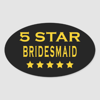 Funny Cool Bridesmaids : Five Star Bridesmaid Oval Sticker