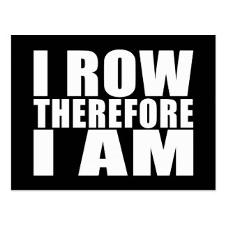 Funny Crew Rowers : I Row Therefore I Am Postcard