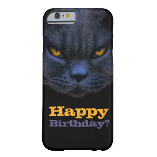 Funny Cross Cat says Happy Birthday? Barely There iPhone 6 Case