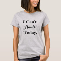 Funny Custom Color I Can't Adult Today Gray Shirt