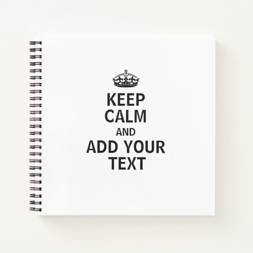 Funny Custom Keep Calm And Add your text Notebook