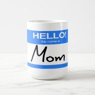 Funny Cute Hello! My Name Is Mom Classic White Coffee Mug
