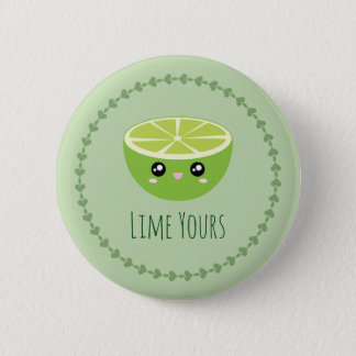 Funny Cute Kawaii Lime Yours I'm Yours Fruit Pun Button