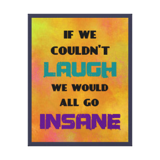 Funny Cute Quote on Laughter and Insanity Canvas Print