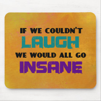 Funny Cute Quote on Laughter and Insanity Mouse Pad