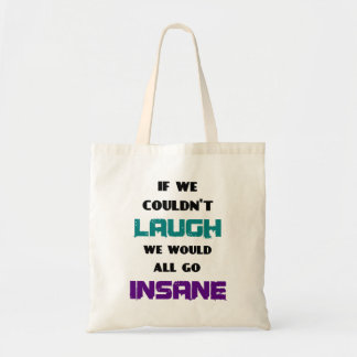 Funny Cute Quote on Laughter and Insanity Tote Bag