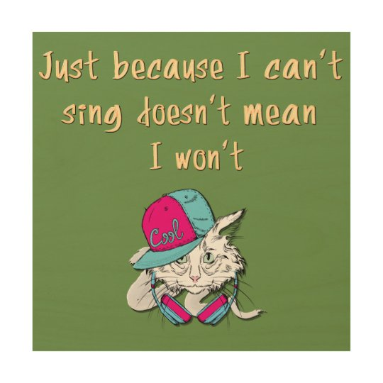 Funny Cute Sayings Quotes For Those Who Cant Sing Wood Wall Art