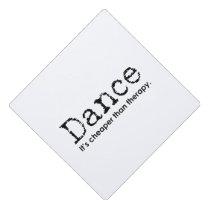 Funny Dance Mom Dad Cheaper Than Therapy square Graduation Cap Topper