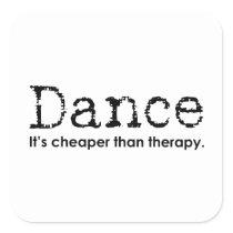 Funny Dance Mom Dad Cheaper Than Therapy square Square Sticker