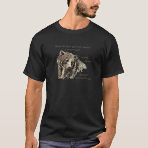 Funny De Motivational Quote Bears kill you T-Shirt