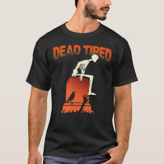 Funny Dead Tired Skeleton Halloween Party T-shirt