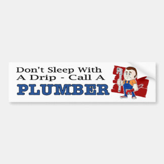 Funny decal Don't sleep with a drip call a plumber Bumper Sticker