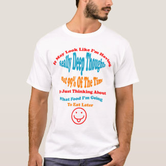 Funny Deep Thoughts And Food T-Shirt