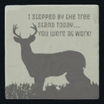 "Funny Deer Hunting Bar Stone Coasters<br><div class=""desc"">These coasters are perfect for the man cave bar owned by a deer hunter. These coasters feature a big male buck standing in the long grass. A great quote is included for deer hunting lovers &quot;I stopped by the tree stand today,  you were at work&quot;</div>"